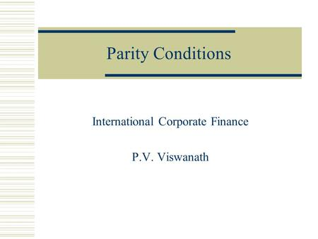 Parity Conditions International Corporate Finance P.V. Viswanath.