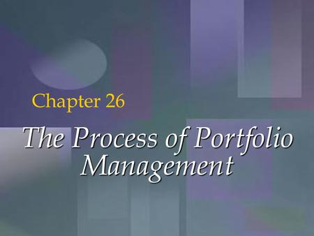 McGraw-Hill/Irwin Copyright © 2001 by The McGraw-Hill Companies, Inc. All rights reserved. 26-1 The Process of Portfolio Management Chapter 26.