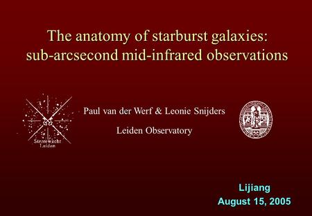 Der Paul van der Werf & Leonie Snijders Leiden Observatory The anatomy of starburst galaxies: sub-arcsecond mid-infrared observations Lijiang August 15,