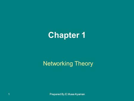 Prepared By E.Musa Alyaman1 Networking Theory Chapter 1.
