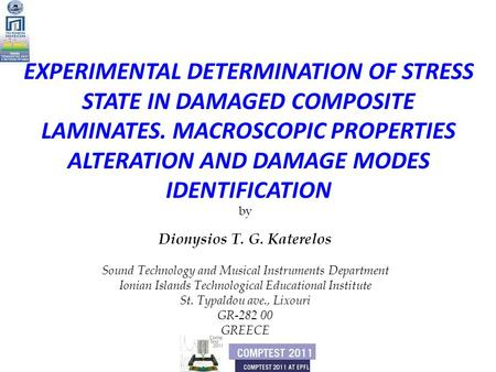 EXPERIMENTAL DETERMINATION OF STRESS STATE IN DAMAGED COMPOSITE LAMINATES. MACROSCOPIC PROPERTIES ALTERATION AND DAMAGE MODES IDENTIFICATION by Dionysios.