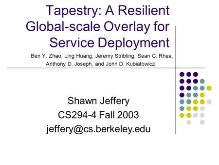 Tapestry: A Resilient Global-scale Overlay for Service Deployment Ben Y. Zhao, Ling Huang, Jeremy Stribling, Sean C. Rhea, Anthony D. Joseph, and John.