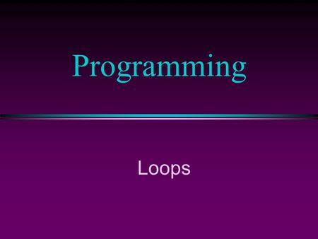 Loops Programming. COMP104 Lecture 9 / Slide 2 Shortcut Assignment l C++ has a set of operators for applying an operation to a variable and then storing.