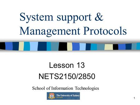 1 System support & Management Protocols Lesson 13 NETS2150/2850 School of Information Technologies.
