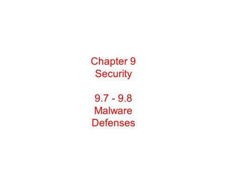 Chapter 9 Security 9.7 - 9.8 Malware Defenses. Malware Can be used for a form of blackmail. Example: Encrypts files on victim disk, then displays message.