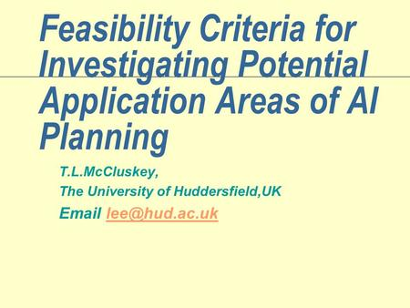 Feasibility Criteria for Investigating Potential Application Areas of AI Planning T.L.McCluskey, The University of Huddersfield,UK