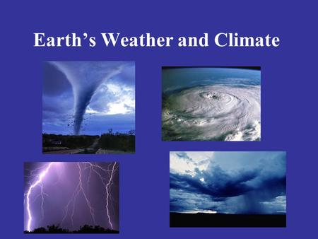 Earth's Weather and Climate. Our Weather and Climate Weather –The condition of the atmosphere at a certain time and place. –Changes daily Climate –The.