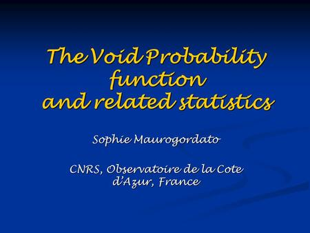 The Void Probability function and related statistics Sophie Maurogordato CNRS, Observatoire de la Cote d'Azur, France.