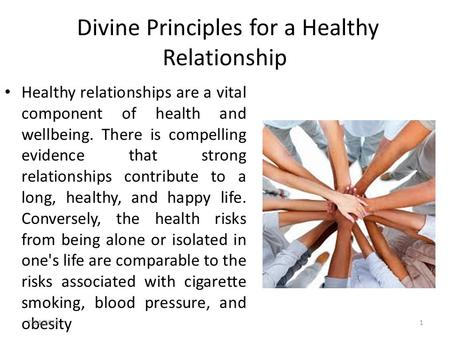 Divine Principles for a Healthy Relationship Healthy relationships are a vital component of health and wellbeing. There is compelling evidence that strong.
