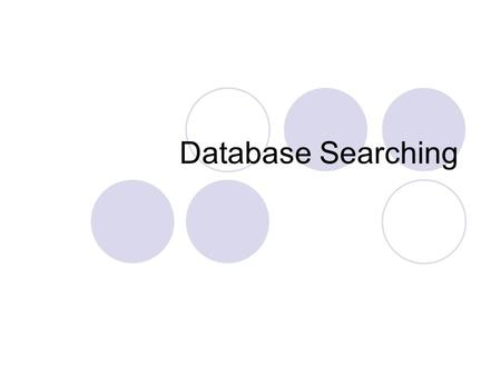 Database Searching. The Basics Select a research topic Develop a list of keywords Databases are literal – if you type in a phrase it will search for the.
