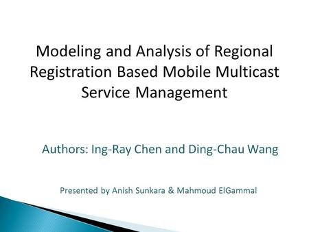 Presented by Anish Sunkara & Mahmoud ElGammal Modeling and Analysis of Regional Registration Based Mobile Multicast Service Management.