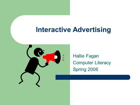 Interactive Advertising Hallie Fagan Computer Literacy Spring 2006.