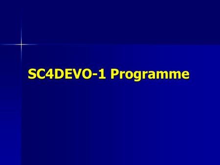 SC4DEVO-1 Programme. Monday afternoon Session 1: Introductions & Context 14.15 SC4DEVO & SC4DEVO-1 (Bob Mann) 15.00 Virtual Observatory (Roy Williams)