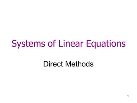 1 Systems of Linear Equations Direct Methods. 2 Solving Linear Equations Two simultaneous equations – the solution is the intersection of two straight.