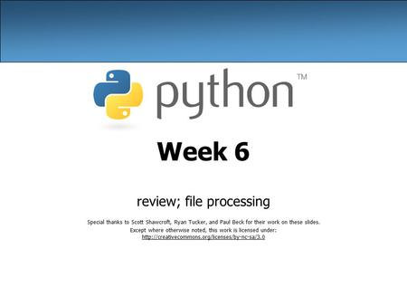 Week 6 review; file processing Special thanks to Scott Shawcroft, Ryan Tucker, and Paul Beck for their work on these slides. Except where otherwise noted,