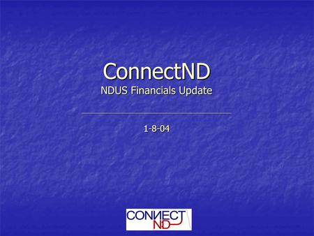 ConnectND NDUS Financials Update ______________________________________________________________________ 1-8-04.