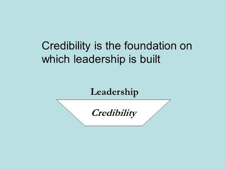 Credibility is the foundation on which leadership is built Credibility Leadership.