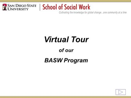 Virtual Tour of our BASW Program. Welcome to SDSU School of Social Work! Thank you for your interest in our BASW program. Ranked # 46 by US News and World.