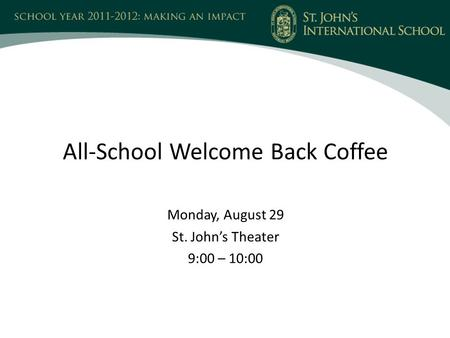 All-School Welcome Back Coffee Monday, August 29 St. John's Theater 9:00 – 10:00.