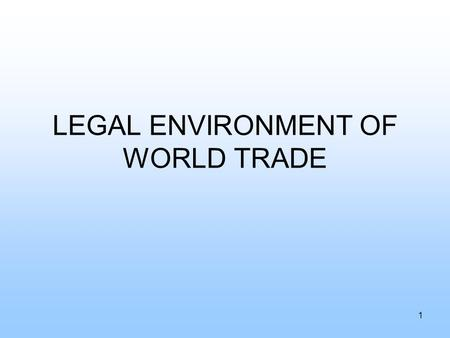 LEGAL ENVIRONMENT OF WORLD TRADE 1. THE BASES FOR WORLD LEGAL SYSTEMS: ISLAMIC LAW SOCIALIST LAW COMMON LAW CODE LAW.