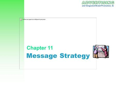 Message Strategy Chapter 11 Chapter 11: Message Strategy 2 Context of Message Strategy Objectives Methods Message Strategy Advertising Strategy (Planning,