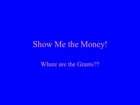Show Me the Money! Where are the Grants??. Web Resources Fastweb.com Community of Science Google often! –Key words: foundation, grant, fund, scholarship,
