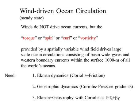 "Wind-driven Ocean Circulation (steady state) Winds do NOT drive ocean currents, but the ""torque"" or ""spin"" or ""curl"" or ""vorticity"" provided by a spatially."