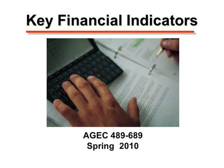 Key Financial Indicators AGEC 489-689 Spring 2010.