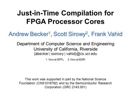 Just-in-Time Compilation for FPGA Processor Cores This work was supported in part by the National Science Foundation (CNS1016792) and by the Semiconductor.