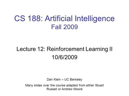CS 188: Artificial Intelligence Fall 2009 Lecture 12: Reinforcement Learning II 10/6/2009 Dan Klein – UC Berkeley Many slides over the course adapted from.