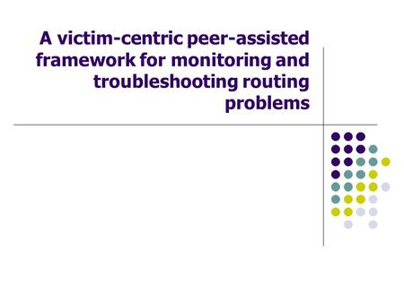 A victim-centric peer-assisted framework for monitoring and troubleshooting routing problems.