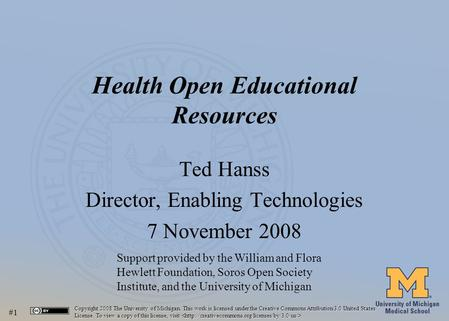 #1 Health Open Educational Resources Ted Hanss Director, Enabling Technologies 7 November 2008 Support provided by the William and Flora Hewlett Foundation,