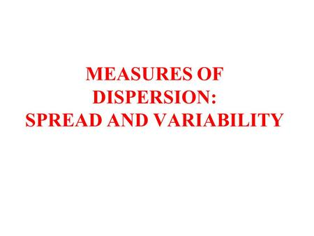 MEASURES OF DISPERSION: SPREAD AND VARIABILITY. DATA SETS FOR PROJECT NES2000.sav States.sav World.sav.