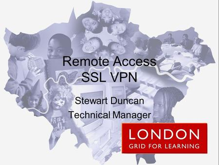 Remote Access SSL VPN Stewart Duncan Technical Manager.