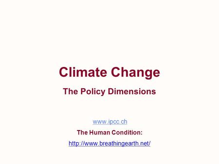 The Human Condition:  Climate Change The Policy Dimensions.