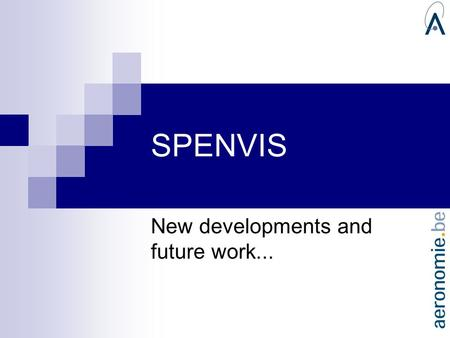 SPENVIS New developments and future work.... Contents SPENVIS 5.0: new interface developments SPENVIS installation kit for Windows.
