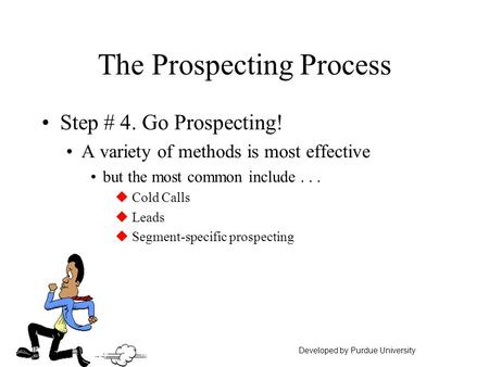 The Prospecting Process Step # 4. Go Prospecting! A variety of methods is most effective but the most common include... u Cold Calls u Leads u Segment-specific.