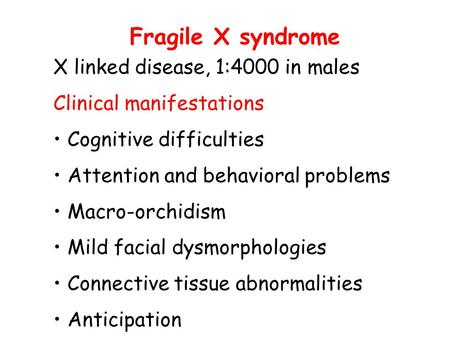 Fragile X syndrome X linked disease, 1:4000 in males