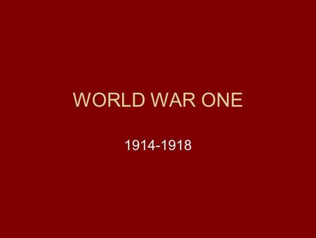 WORLD WAR ONE 1914-1918. Causes Nationalism as a solution to the great depression Absence of international institutions Ethnic minorities in old empires.