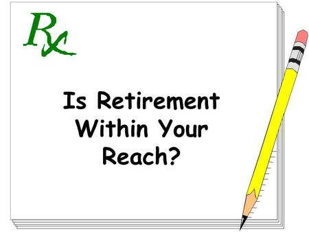 Is Retirement Within Your Reach?. Is a retirement plan really necessary?
