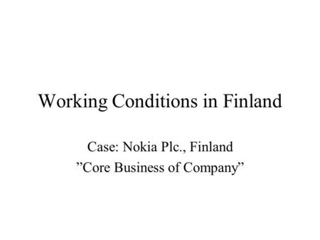 "Working Conditions in Finland Case: Nokia Plc., Finland ""Core Business of Company"""