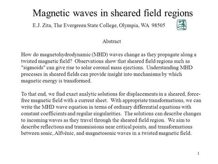 1 Magnetic waves in sheared field regions E.J. Zita, The Evergreen State College, Olympia, WA 98505 Abstract How do magnetohydrodynamic (MHD) waves change.