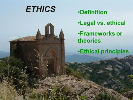 ETHICS Definition Legal vs. ethical Frameworks or theories Ethical principles.