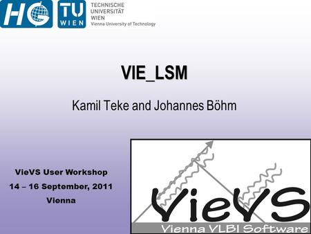 VieVS User Workshop 14 – 16 September, 2011 Vienna VIE_LSM Kamil Teke and Johannes Böhm.