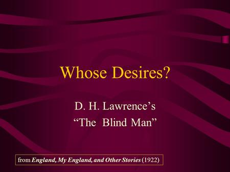 "Whose Desires? D. H. Lawrence's ""The Blind Man"" from England, My England, and Other Stories (1922)"