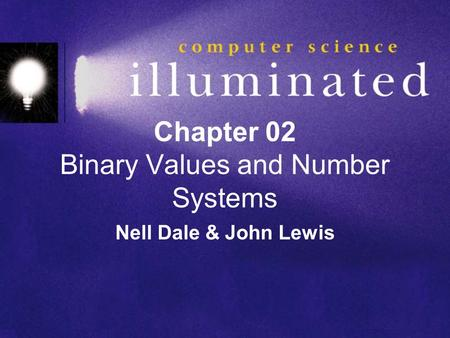 Chapter 02 Binary Values and Number Systems Nell Dale & John Lewis.