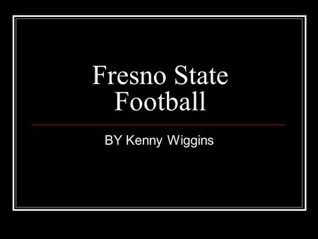 Fresno State Football BY Kenny Wiggins. Coaching Staff Head coach - pat hill Defense coaches - Dan Brown, Kerry Locklin, Tom Mason, Randy Stewert, Offense.