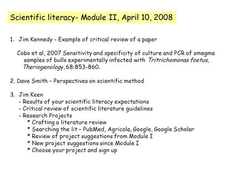 Scientific literacy- Module II, April 10, 2008 1.Jim Kennedy - Example of critical review of a paper Cobo et al, 2007 Sensitivity and specificity of culture.