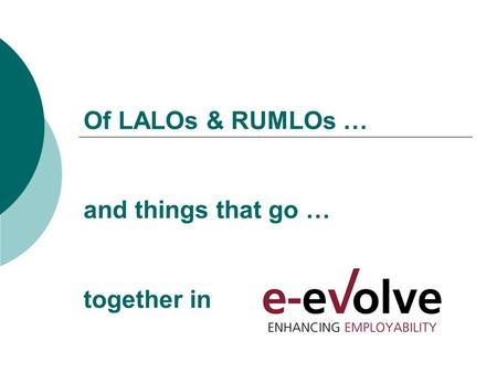 Of LALOs & RUMLOs … and things that go … together in.