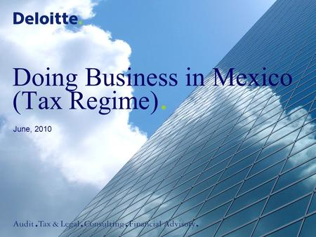 Doing Business in Mexico (Tax Regime). June, 2010.